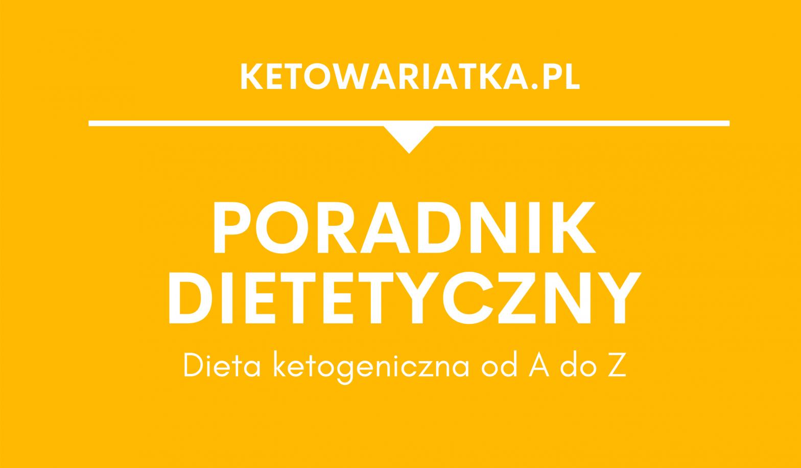 Poradnik dietetyczny: Dieta ketogeniczna od A do Z